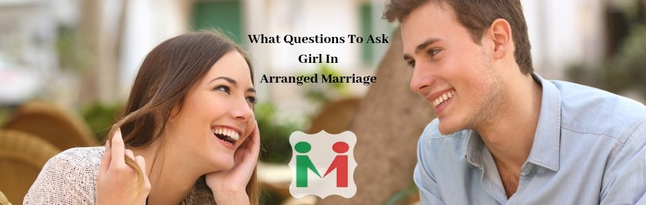 What Questions To Ask A Girl In Arranged Marriage